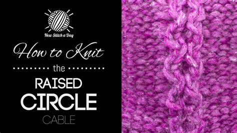 how to knit a circle the raised circle cable stitch knitting stitch 196