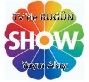show tv yayın akışı show tv' de bugün ne var show tv