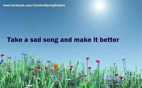 take a bad song and make it better take a sad song and make it better quotes wise words