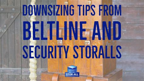 downsizing tips downsizing tips from beltline and security storalls