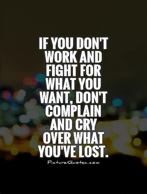 Dont Fight It Just Feel It if you don t work and fight for what you want don t