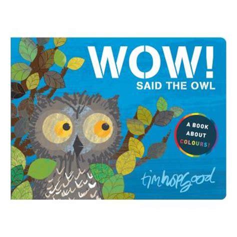wow said the owl 1509834087 wow said the owl board book tim hopgood 9780230757417