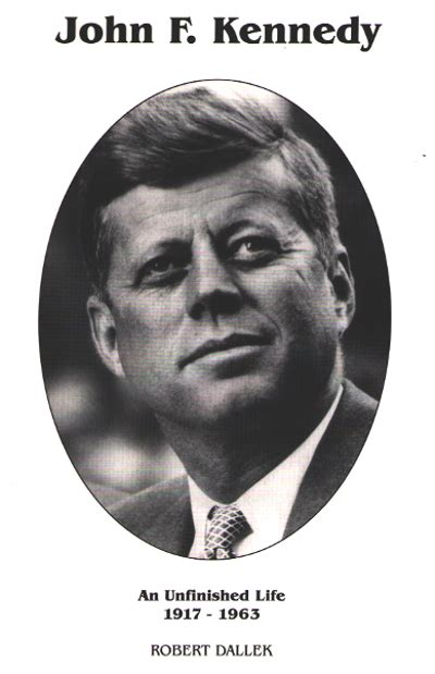 john f kennedy biography john f kennedy an unfinished life