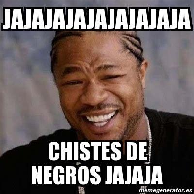 imagenes chistosas racistas meme yo dawg jajajajajajajajaja chistes de negros jajaja