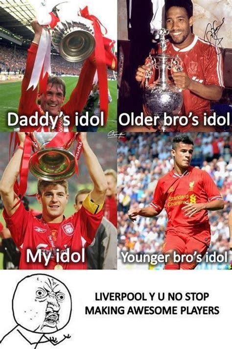 Liverpool Memes - liverpool y u no stop making awesome players soccer