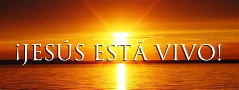imagenes de jesus esta vivo 161 jes 250 s est 225 vivo comunidad siervos de cristo vivo
