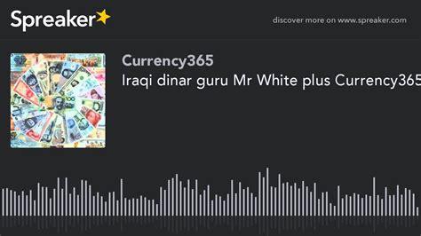 Blus Dinar iraqi dinar guru mr white plus currency365