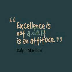 Excellence is not a skill it is an attitude