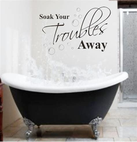 bathroom vinyl wall art 2013 new soak your troubles away bathroom wall quote decal