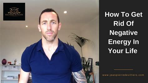 how to get rid of negative energy how to get rid of negative energy in your life youtube