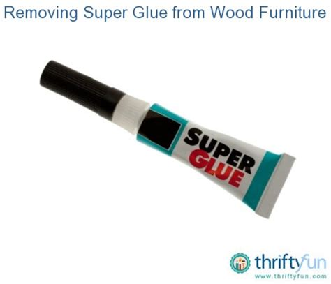 how to remove super glue from leather sofa removing super glue from wood furniture thriftyfun