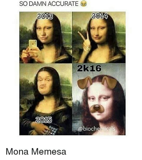 So Damn 2 by So Damn Accurate 2k16 Mona Memesa 2k16 Meme On Sizzle