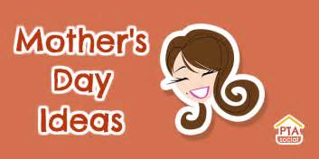 Mother S Day Ideas by Mother S Day Ideas For Your Pta Ptasocial