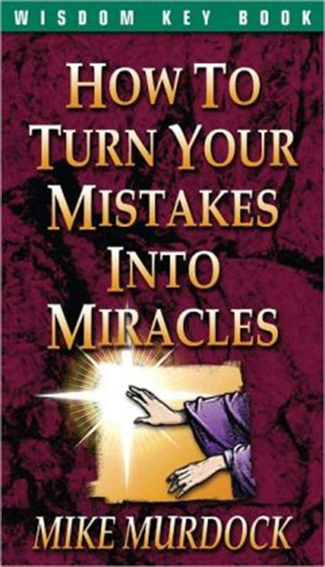 turn your into books how to turn your mistakes into miracles by mike murdock