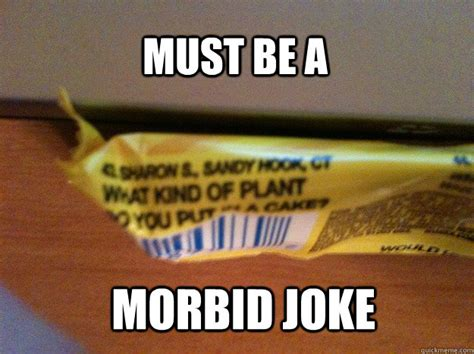 Morbid Memes - must be a morbid joke sandy hook jokes quickmeme
