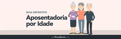 aposentadoria especial e idade juscombr aposentadoria por idade guia definitivo
