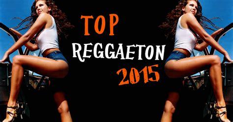 ranking de las mejores canciones del 2015 las mejores canciones de reggaeton mejores canciones de