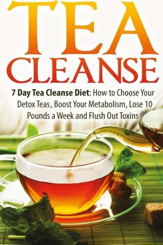 How To Detox Your With Green Tea by Tea Cleanse 7 Day Tea Cleanse Diet How To Choose Your