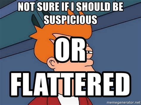 Meme Generator Not Sure If - not sure if i should be suspicious or flattered futurama