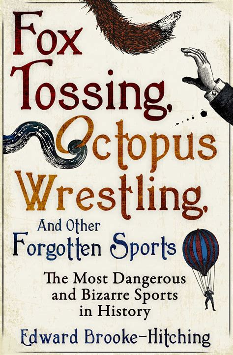libro fox tossing octopus wrestling fox tossing octopus wrestling and other forgotten sports book by edward brooke hitching