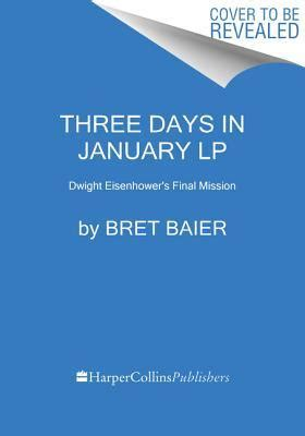three days in january dwight eisenhower s mission books three days in january dwight eisenhower s mission