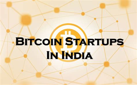 bitcoin india indian bitcoin startups get to know the disruptors