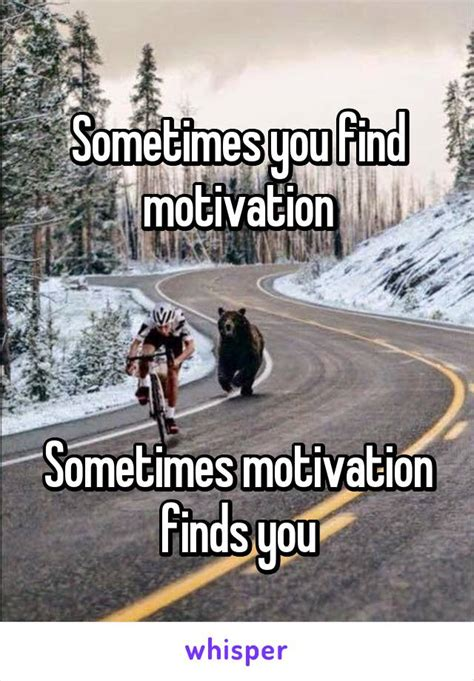 7 Tips On Finding Motivation To Go To College by Sometimes You Find Motivation Sometimes Motivation Finds You
