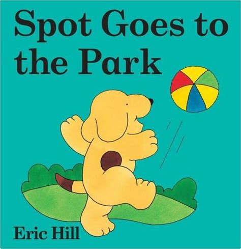 by eric hill spot the dog spot goes to the park spot the dog eric hill 0723254737 ebay