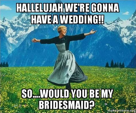 Sound Of Music Meme - hallelujah we re gonna have a wedding so would you be