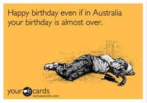 happy birthday even if in australia your birthday is almost birthday ecard