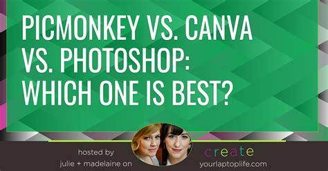 canva vs picmonkey picmonkey vs canva vs photoshop which one is best