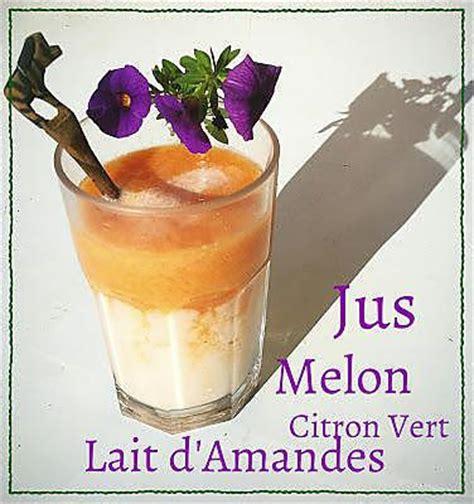 Jus Vert Detox Thermomix by Recette De Jus De Melon Citron Vert Et Lait D Amandes