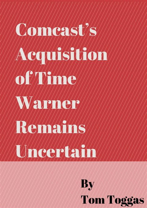 Time Warner Phone Number Lookup Comcast S Acquisition Of Time Warner Remains Uncertain