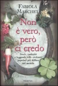 credenze popolari italiane non 232 vero per 242 ci credo libro di fabiola marchet