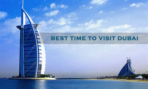 best time visit best time to visit dubai to make most of your trip to dubai