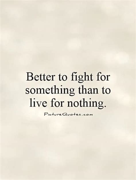 10 Phrases That Make A Better Fight by Quotes To Live For Nothing Quotesgram