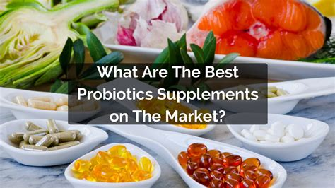 the best probiotics what are the best probiotics supplements on the market