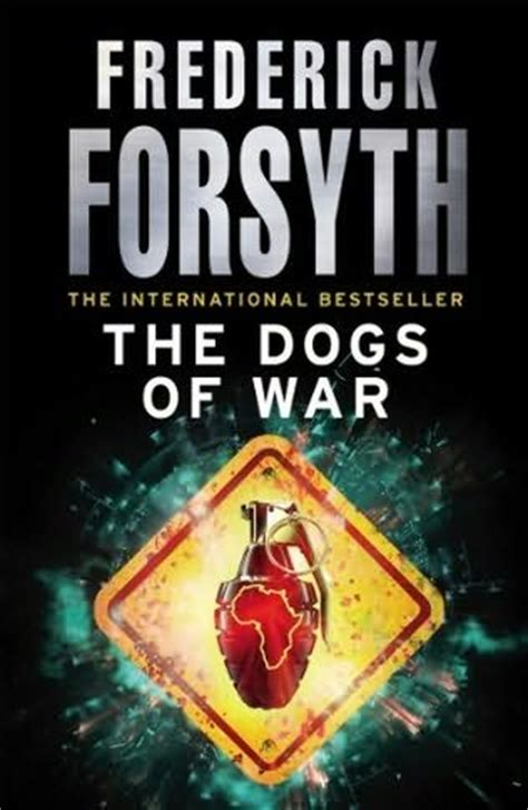 war dogs book the dogs of war by frederick forsyth