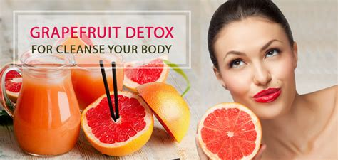 Does Detox Make You by How Does Grapefruit Detox Help You Cleanse Your