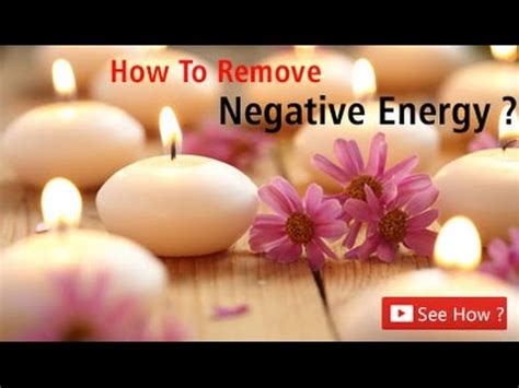 how to remove negative energy how to get rid of negative energy in your house life