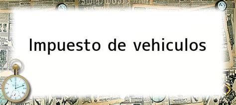 liquidar el impuesto de mi vehiculo liquidar impuesto acacias cuando vence el pago vehiculos