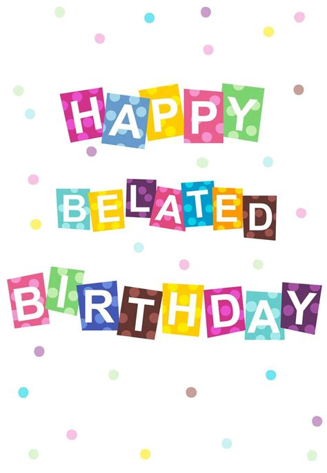 Late Happy Birthday Wishes 25 Best Ideas About Happy Belated Birthday On Pinterest