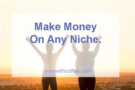 Make Money Online Niche - make money on any niche a day with coffee