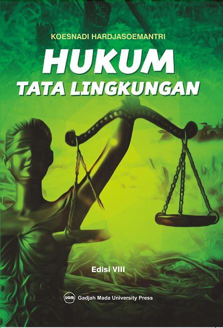 Hukum Tata Lingkungan Koesnadi hukum tata lingkungan edisi ke 8 ugm press badan penerbit dan publikasi universitas gadjah mada