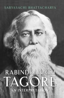biography of rabindranath tagore rabindranath tagore an interpretation by sabyasachi