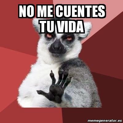 no me cuentes tu 8408013874 meme chill out lemur no me cuentes tu vida 20908104