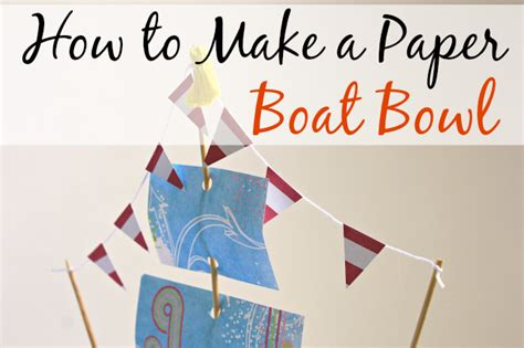 how to make a paper boat like on it how to make a paper boat bowl crafts a la mode