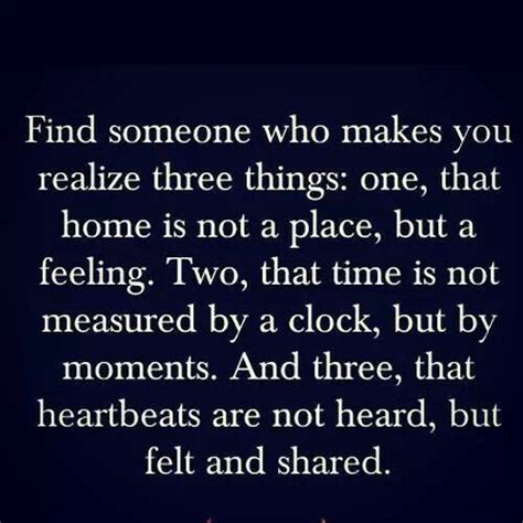 find someone who makes you realize three things one that