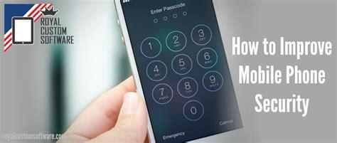 mobile phone security software royal custom software 187 how to improve mobile phone security
