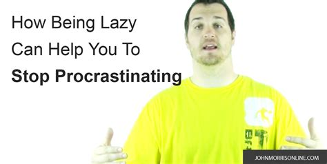 how being lazy can help you stop procrastinating morris